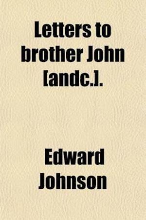 Letters to Brother John, on Life af Edward Johnson