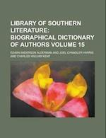 Library of Southern Literature Volume 15 af Edwin Anderson Alderman