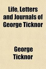 Life, Letters and Journals of George Ticknor (Volume 1) af George Ticknor