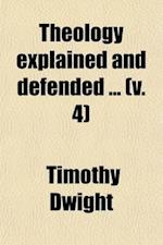 Theology Explained & Defended (Volume 4); Sermons af Timothy Dwight
