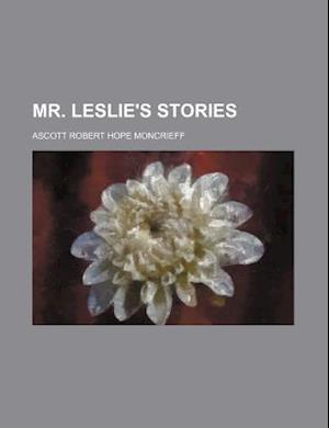 Mr. Leslie's Stories af Ascott Robert Hope Moncrieff