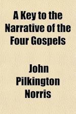 A Key to the Narrative of the Four Gospels af John Pilkington Norris