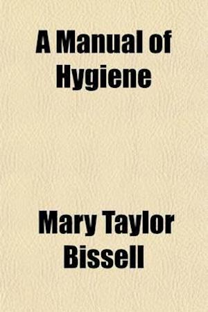 A Manual of Hygiene af Mary Taylor Bissell