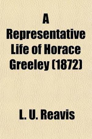 A Representative Life of Horace Greeley af L. U. Reavis