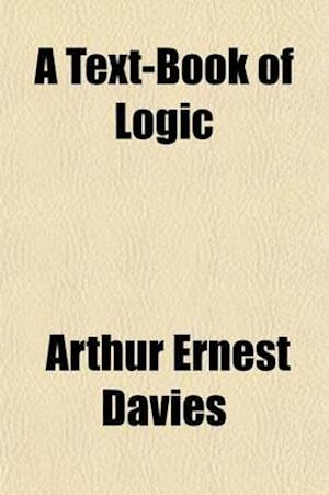 A Text-Book of Logic af Arthur Ernest Davies
