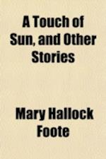 A Touch of Sun, and Other Stories af Mary Hallock Foote