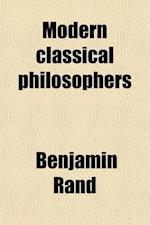 Modern Classical Philosophers; Selections Illustrating Modern Philosophy from Bruno to Spencer af Benjamin Rand