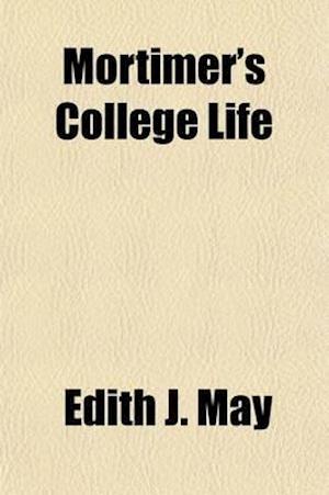 Mortimer's College Life af Edith J. May