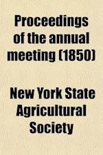 Proceedings of the Annual Meeting (Volume 9) af New York State Agricultural Society