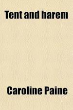 Tent and Harem; Notes of an Oriental Trip af Caroline Paine