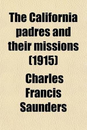 The California Padres and Their Missions (1915) af Charles Francis Saunders