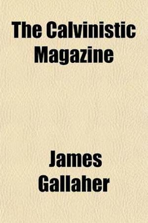The Calvinistic Magazine (Volume 3-4) af James Gallaher