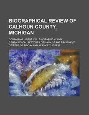 Biographical Review of Calhoun County, Michigan; Containing Historical, Biographical and Genealogical Sketches of Many of the Prominent Citizens of To af Anonymous, Henry Grattan Guinness