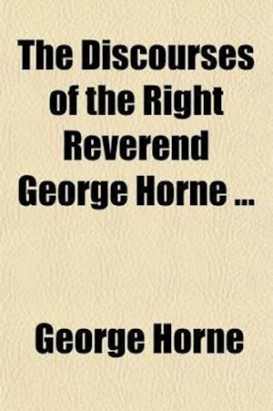 The Discourses of the Right Reverend George Horne (Volume 2) af George Horne