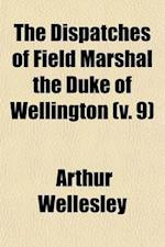 The Dispatches of Field Marshal the Duke of Wellington (Volume 9) af Arthur Wellesley