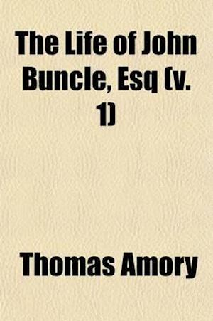 The Life of John Buncle, Esq (Volume 1) af Thomas Amory