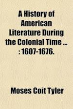 A History of American Literature During the Colonial Time (Volume 1) af Moses Coit Tyler