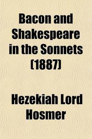 Bacon and Shakespeare in the Sonnets af Hezekiah Lord Hosmer