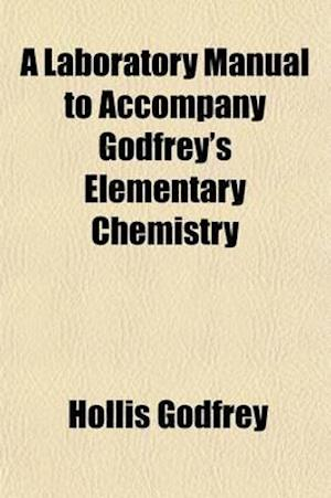 A Laboratory Manual to Accompany Godfrey's Elementary Chemistry af Hollis Godfrey