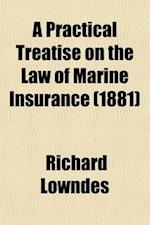 A Practical Treatise on the Law of Marine Insurance af Richard Lowndes