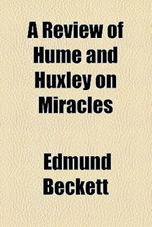 A Review of Hume and Huxley on Miracles af Edmund Beckett