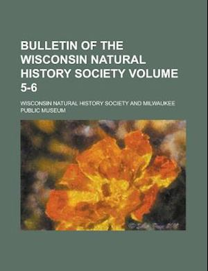 Bulletin of the Wisconsin Natural History Society Volume 5-6 af Wisconsin Natural History Society