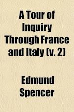 A Tour of Inquiry Through France and Italy (Volume 2); Illustrating Their Present Social, Political, and Religious Condition af Edmund Spencer