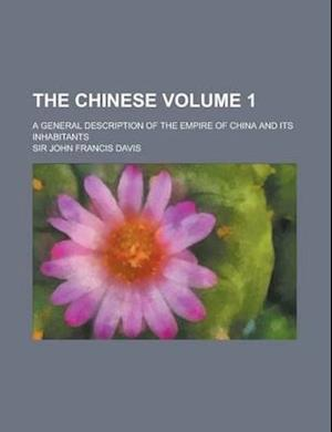 The Chinese; A General Description of the Empire of China and Its Inhabitants Volume 1 af John Francis Davis, John Francis Davis