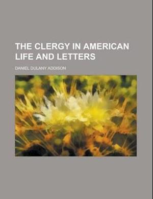 The Clergy in American Life and Letters af Daniel Dulany Addison