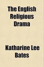 The English Religious Drama af Katharine Lee Bates