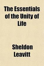 The Essentials of the Unity of Life af Sheldon Leavitt