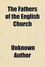 The Fathers of the English Church (Volume 7); Or, a Selection from the Writings of the Reformers and Early Protestant Divines of the Church of England af Legh Richmond, Unknown Author