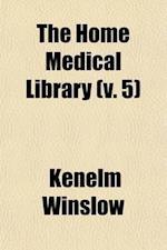 The Home Medical Library (Volume 5) af Kenelm Winslow