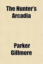 The Hunter's Arcadia af Parker Gillmore