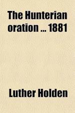 The Hunterian Oration 1881 af Luther Holden