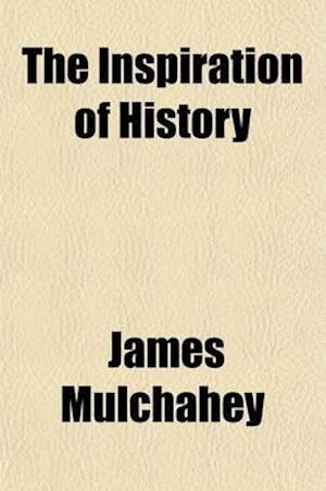 The Inspiration of History af James Mulchahey