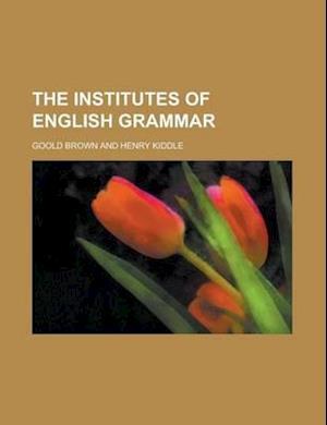 The Institutes of English Grammar af Goold Brown
