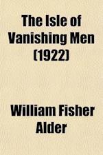 The Isle of Vanishing Men; A Narrative of Adventure in Cannibal-Land af William Fisher Alder
