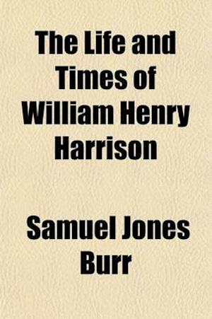 The Life and Times of William Henry Harrison af Samuel Jones Burr