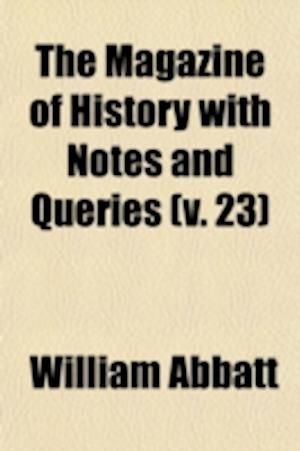The Magazine of History with Notes and Queries (Volume 23) af William Abbatt