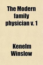 The Modern Family Physician (Volume 1) af Kenelm Winslow
