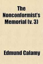 The Nonconformist's Memorial; Being an Account of the Ministers, Who Were Ejected or Silenced After the Restoration, Particularly by the Act of Unifor af Edmund Calamy, Samuel Palmer