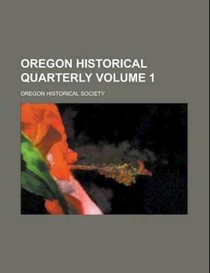 Oregon Historical Quarterly Volume 1 af Oregon Historical Society