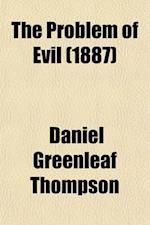 The Problem of Evil; An Introduction to the Practical Sciences af Daniel Greenleaf Thompson
