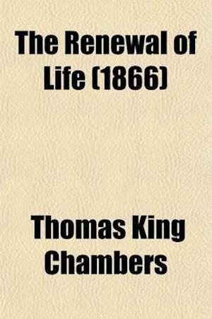 The Renewal of Life af Thomas King Chambers