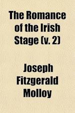 The Romance of the Irish Stage (Volume 2) af Joseph Fitzgerald Molloy