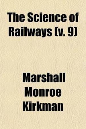 The Science of Railways (Volume 9) af Marshall Monroe Kirkman