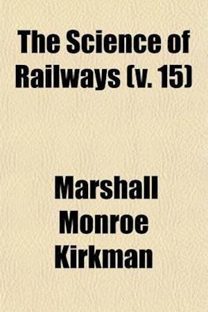 The Science of Railways (Volume 15) af Marshall Monroe Kirkman