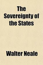 The Sovereignty of the States; An Oration Address to the Survivors of the Eighth Virginia Regiment, While They Were Gathered about the Graves of Their af Walter Neale