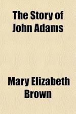 The Story of John Adams; A New England Schoolmaster af Mary Elizabeth Brown